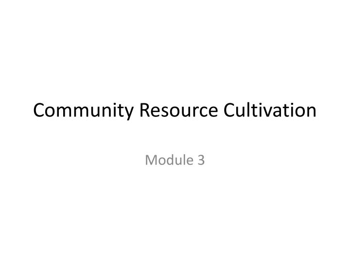 Community Resource Cultivation