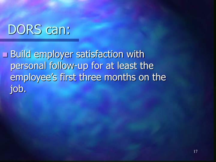 Build employer satisfaction with personal follow-up for at least the employee's first three months on the job.