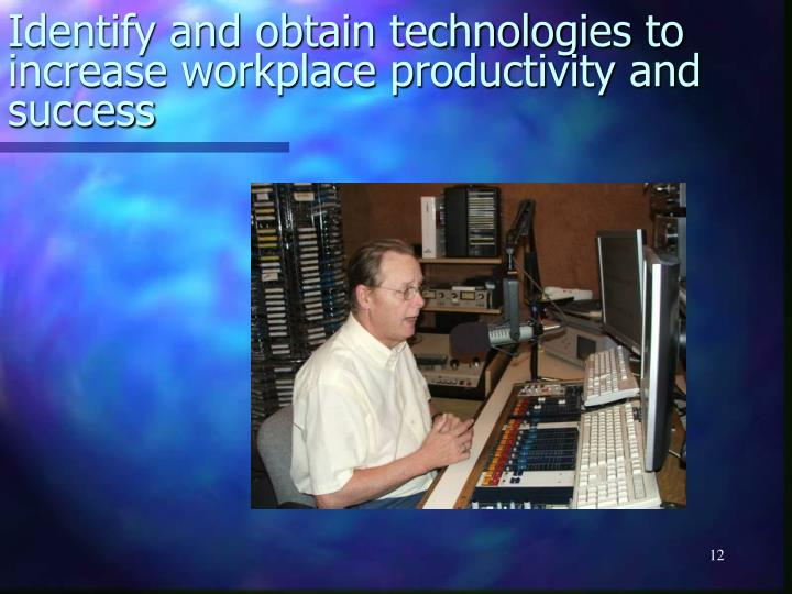 Identify and obtain technologies to increase workplace productivity and success