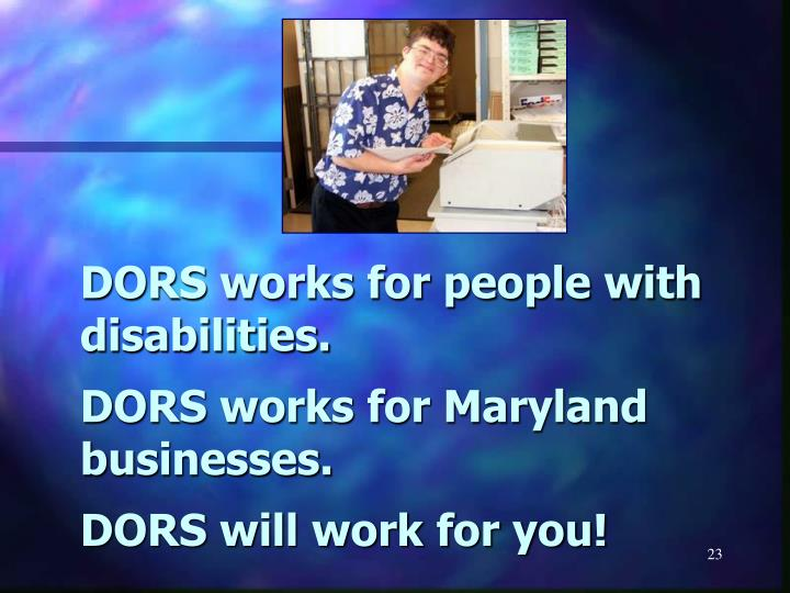 DORS works for people with disabilities.