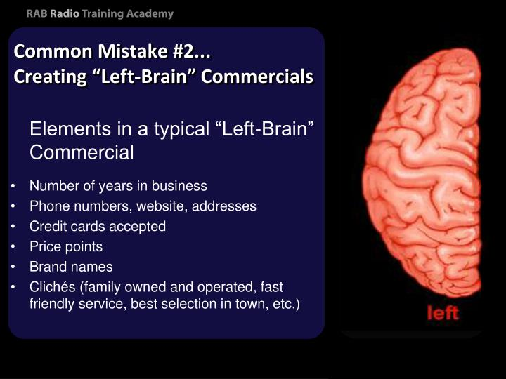 "Common Mistake #2...            Creating ""Left-Brain"" Commercials"