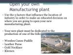 open your own manufacturing plant