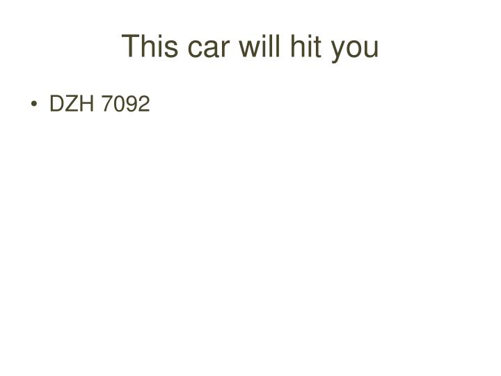 This car will hit you
