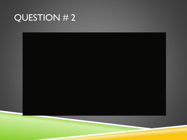 Question # 2
