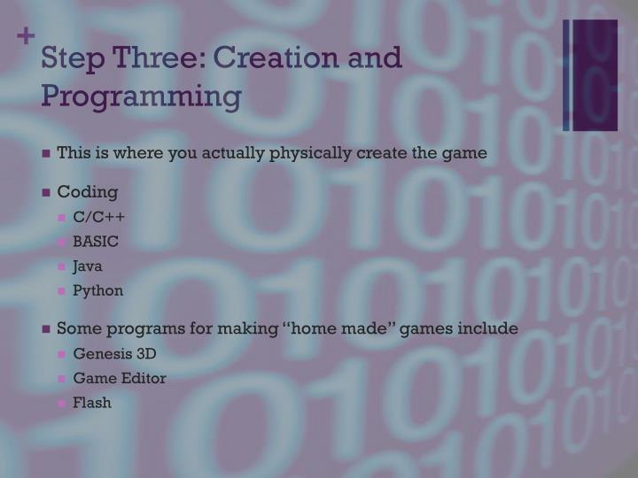 Step Three: Creation and Programming