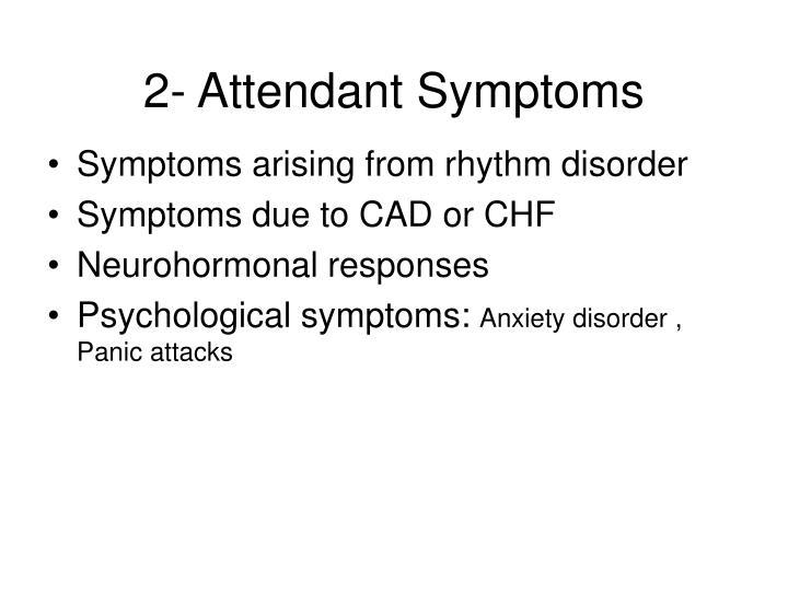 2- Attendant Symptoms