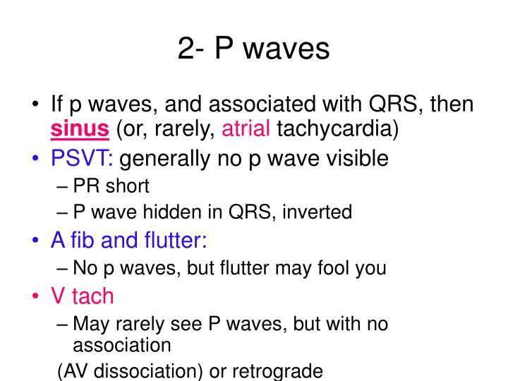 2- P waves