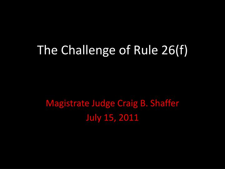 the challenge of rule 26 f