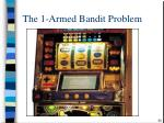 the 1 armed bandit problem