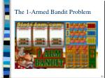 the 1 armed bandit problem1