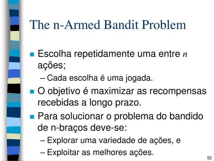 The n-Armed Bandit Problem