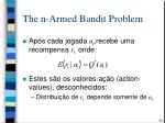 the n armed bandit problem1
