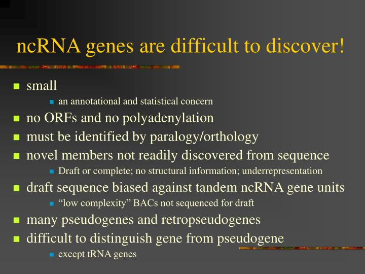 ncRNA genes are difficult to discover!