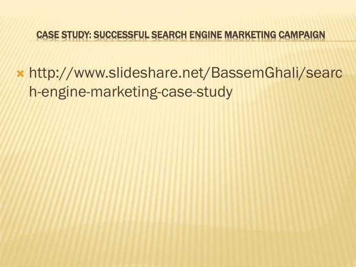 http://www.slideshare.net/BassemGhali/search-engine-marketing-case-study