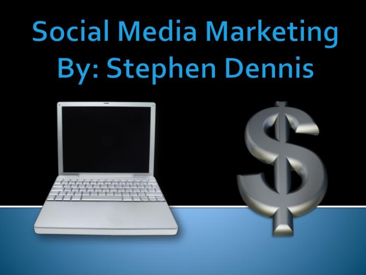 Social media marketing by stephen dennis