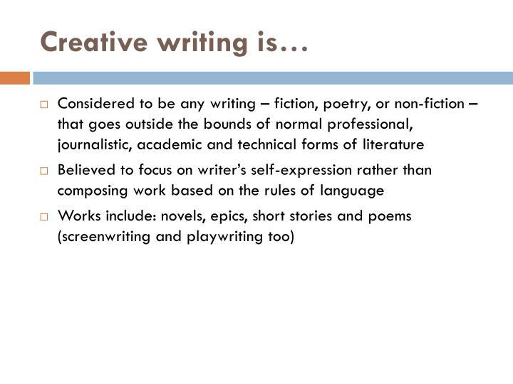 Creative writing is…