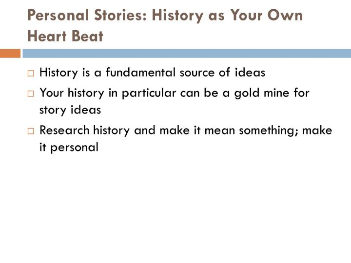 Personal Stories: History as Your Own Heart Beat