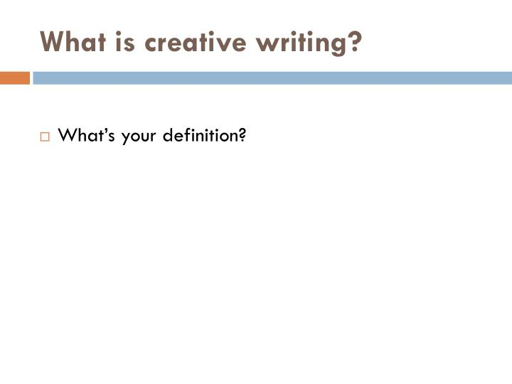 What is creative writing?