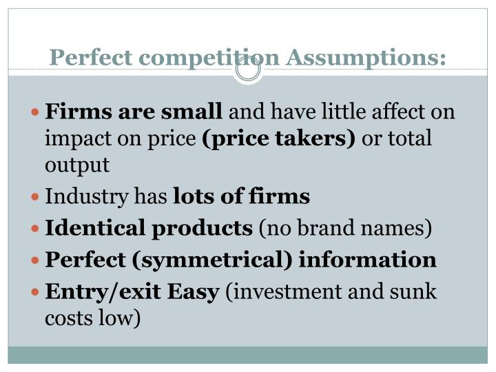 Perfect competition Assumptions: