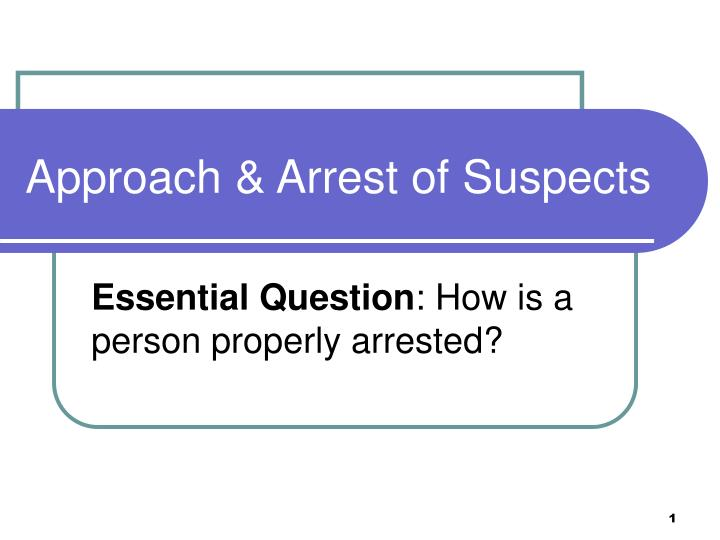 Approach & Arrest of Suspects