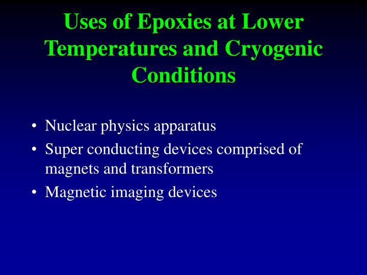 Uses of Epoxies at Lower Temperatures and Cryogenic Conditions