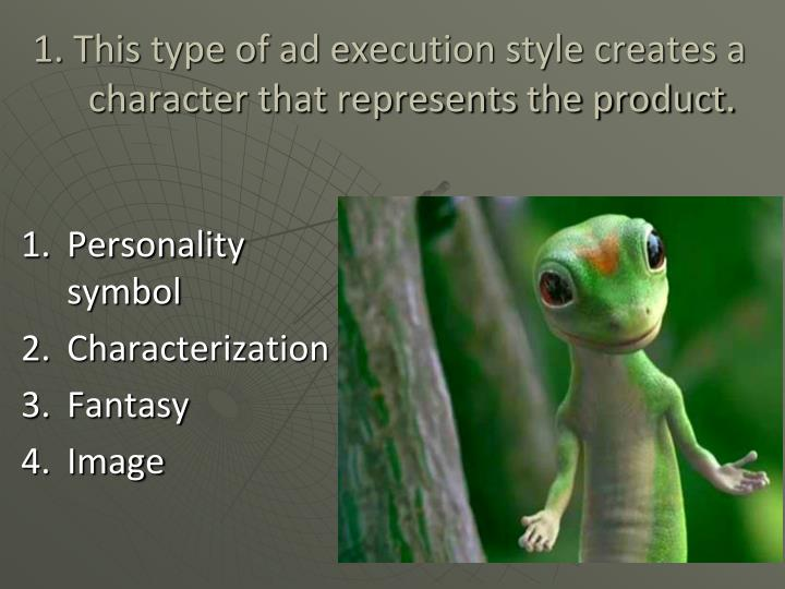 1 this type of ad execution style creates a character that represents the product