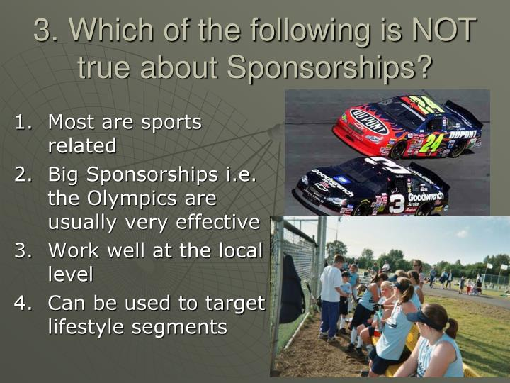 3. Which of the following is NOT true about Sponsorships?