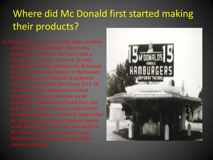Where did mc donald first started making their products