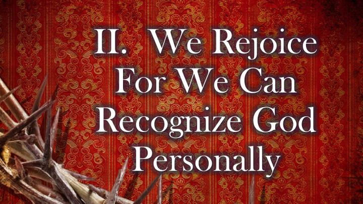 II.We Rejoice For We Can Recognize God Personally