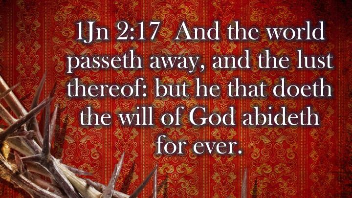 1Jn 2:17  And the world