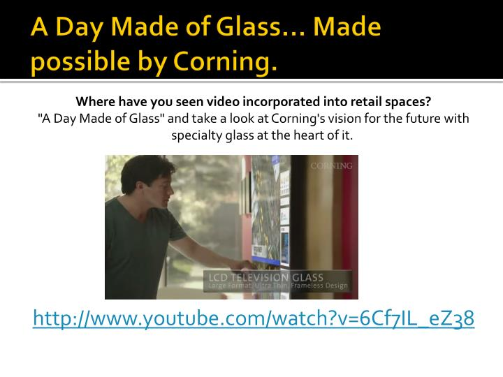 A Day Made of Glass... Made possible by Corning.