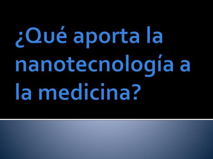 ¿Qué aporta la nanotecnología a la medicina?