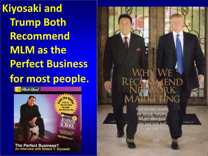 Kiyosaki and Trump Both Recommend MLM as the Perfect Business for most people.