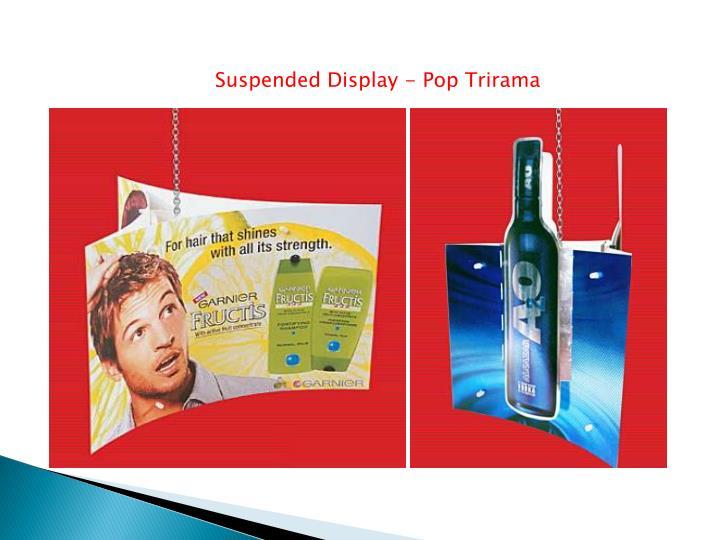 Suspended Display - Pop Trirama