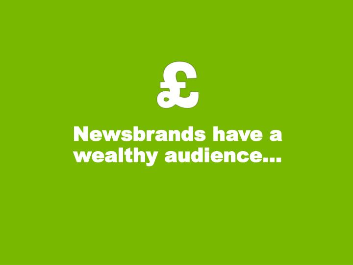 Newsbrands have a wealthy audience…