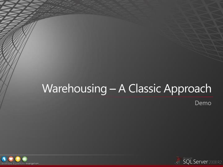 Warehousing – A Classic Approach
