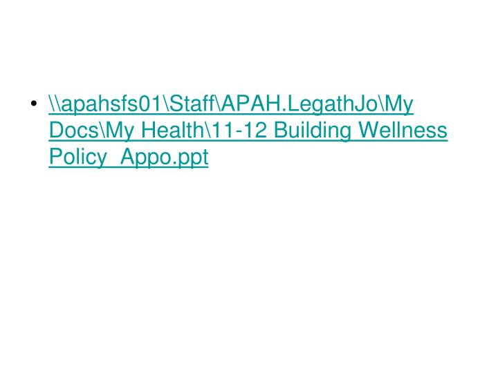 \\apahsfs01\Staff\APAH.LegathJo\My Docs\My Health\11-12 Building Wellness Policy_Appo.ppt