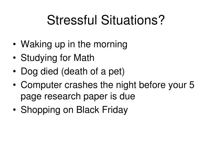 Stressful Situations?