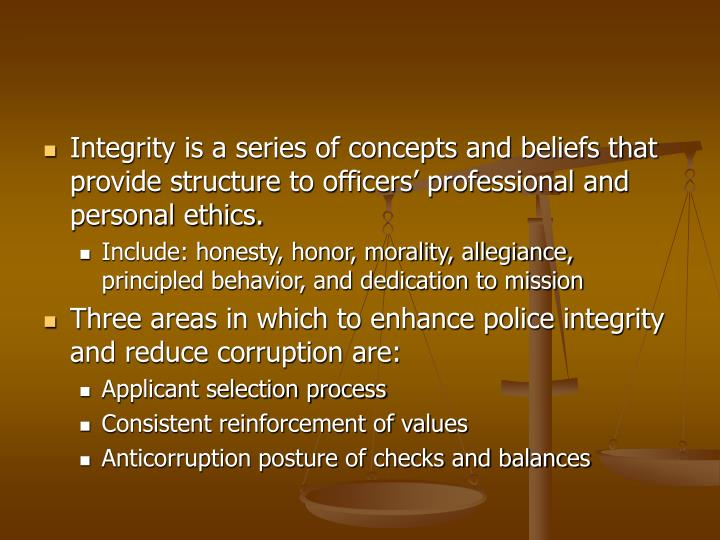 Integrity is a series of concepts and beliefs that provide structure to officers' professional and personal ethics.