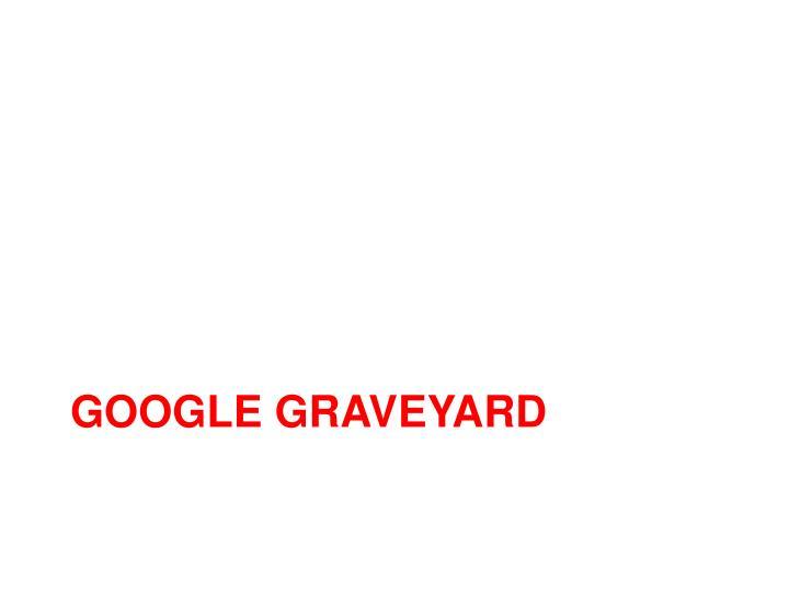 Google graveyard