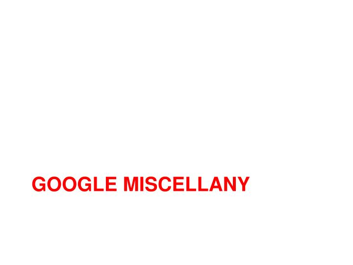 Google miscellany