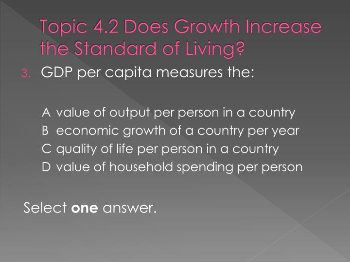 Topic 4.2 Does Growth Increase the Standard of Living?