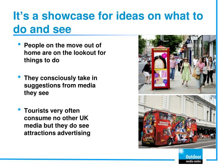 It's a showcase for ideas on what to do and see