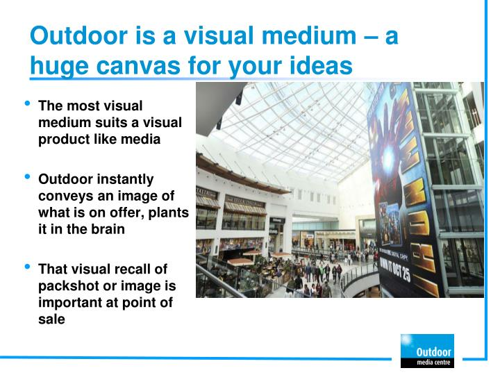 Outdoor is a visual medium – a huge canvas for your ideas