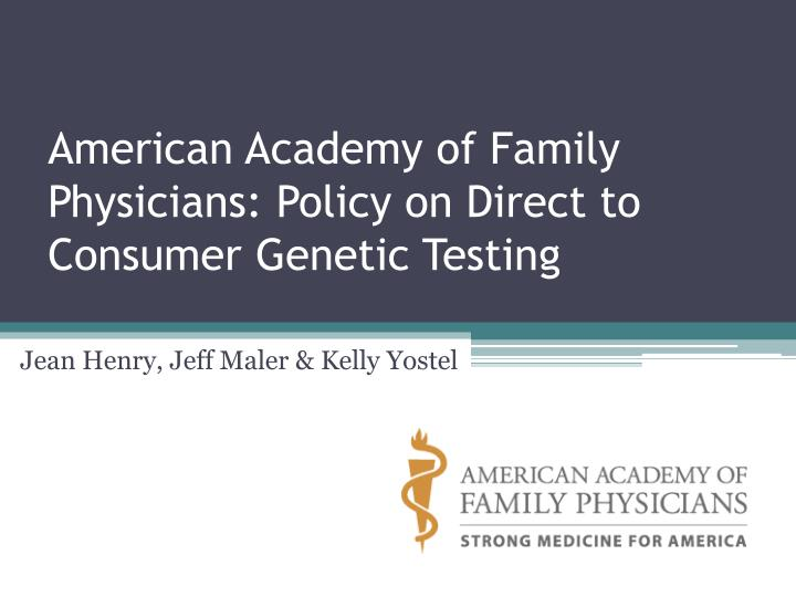 American Academy of Family Physicians: Policy on Direct to Consumer Genetic Testing