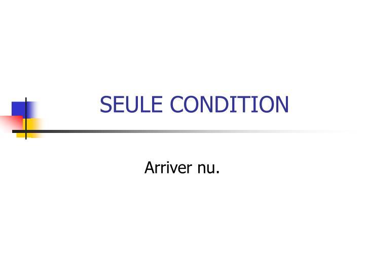 SEULE CONDITION