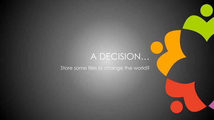 A decision…