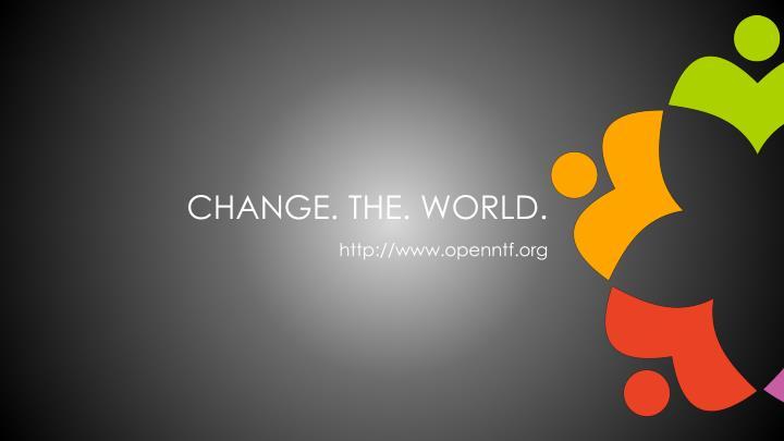 CHANGE. THE.