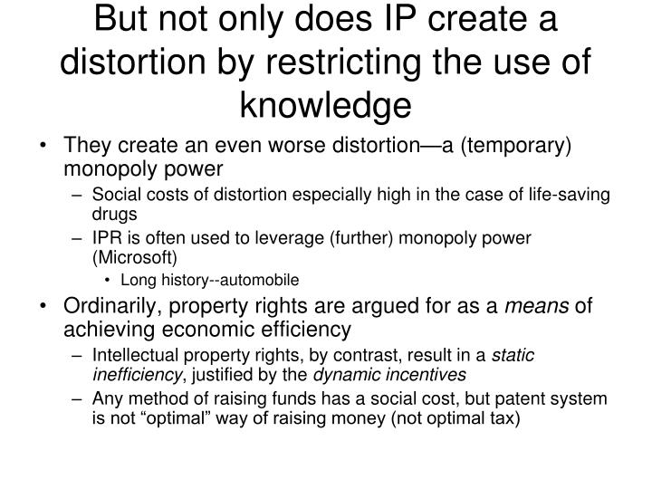 But not only does IP create a distortion by restricting the use of knowledge