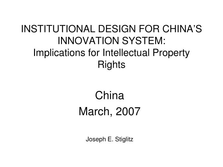 Institutional design for china s innovation system implications for intellectual property rights